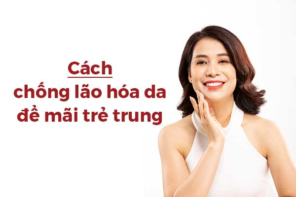 Cach_Chong_Lao_Hoa_Da_Hieu_Qua_Giup_Ban_Tre_Mai_Khong_Gia