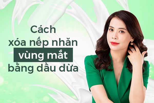 Cach_Xoa_Nep_Nhan_Vung_Mat_Bang_Dau_Dua_Sieu_Tiet_Kiem