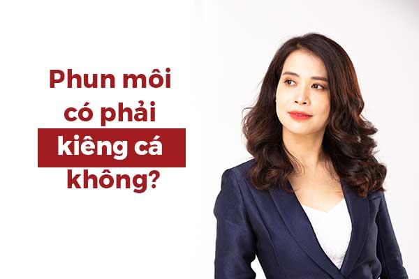 Phun_Moi_Co_Duoc_An_Ca_Khong?_Phun_Moi_Kieng_Ca_Bao_Lau?