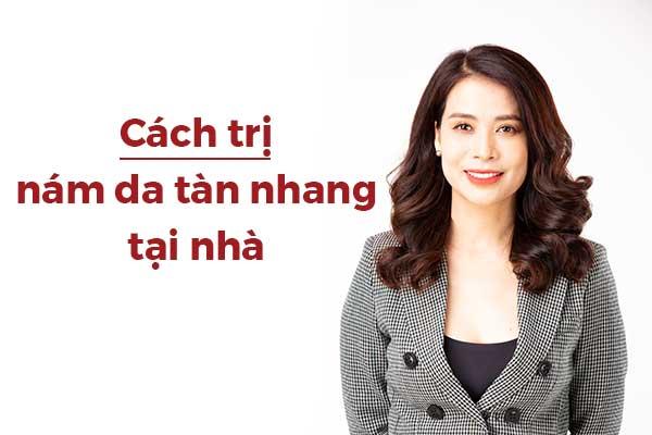 Cach_Tri_Nam_Da_Tan_Nhang_Tai_Nha_Duoc_Danh_Gia_Tot
